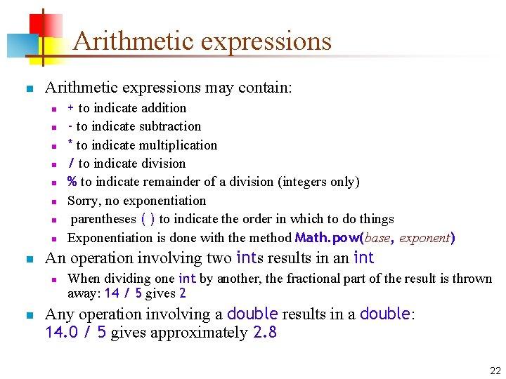 Arithmetic expressions n Arithmetic expressions may contain: n n n n n An operation