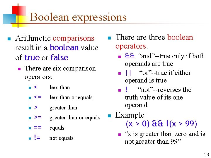 Boolean expressions n Arithmetic comparisons result in a boolean value of true or false