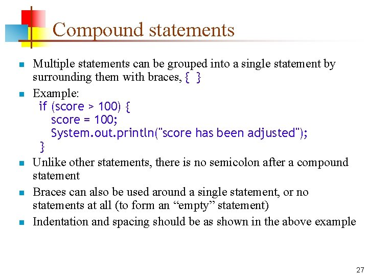 Compound statements n n n Multiple statements can be grouped into a single statement
