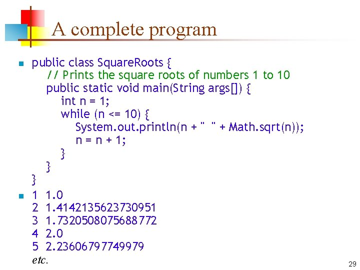 A complete program n n public class Square. Roots { // Prints the square