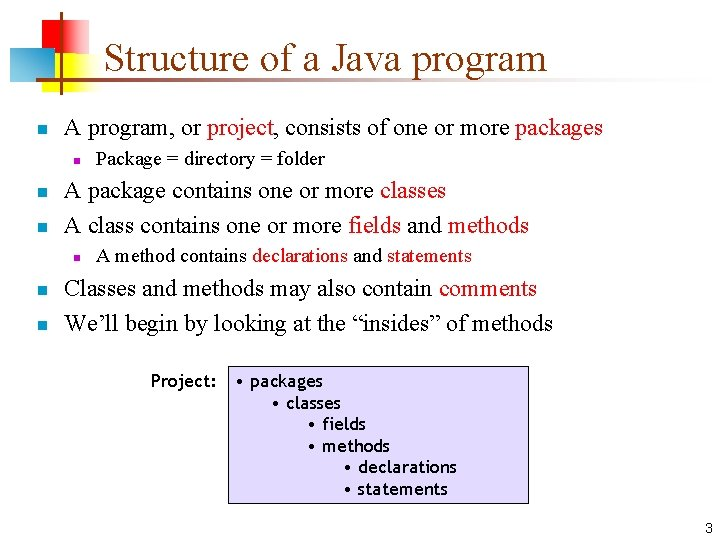 Structure of a Java program n A program, or project, consists of one or