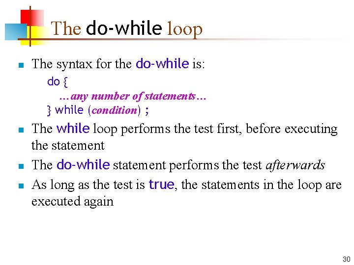 The do-while loop n The syntax for the do-while is: do { …any number