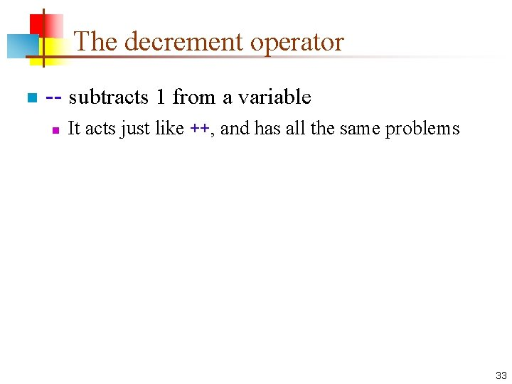 The decrement operator n -- subtracts 1 from a variable n It acts just