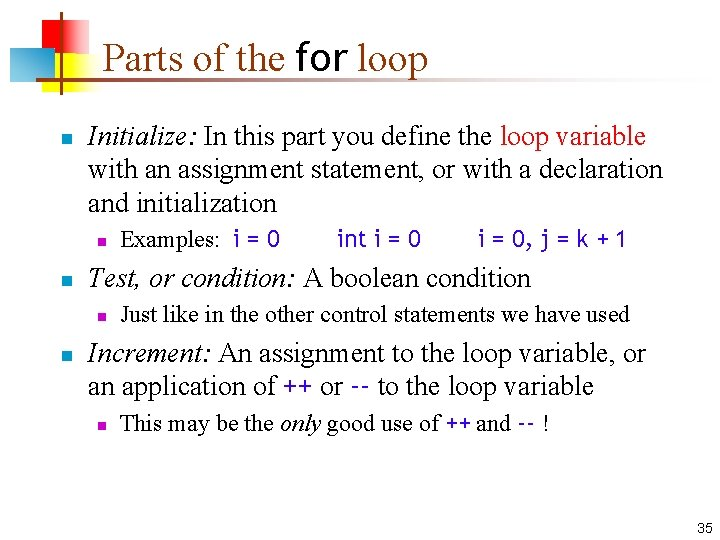 Parts of the for loop n Initialize: In this part you define the loop