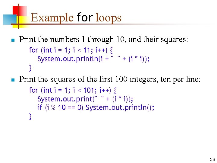 Example for loops n Print the numbers 1 through 10, and their squares: for