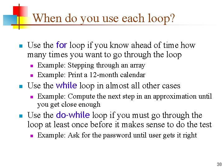 When do you use each loop? n Use the for loop if you know