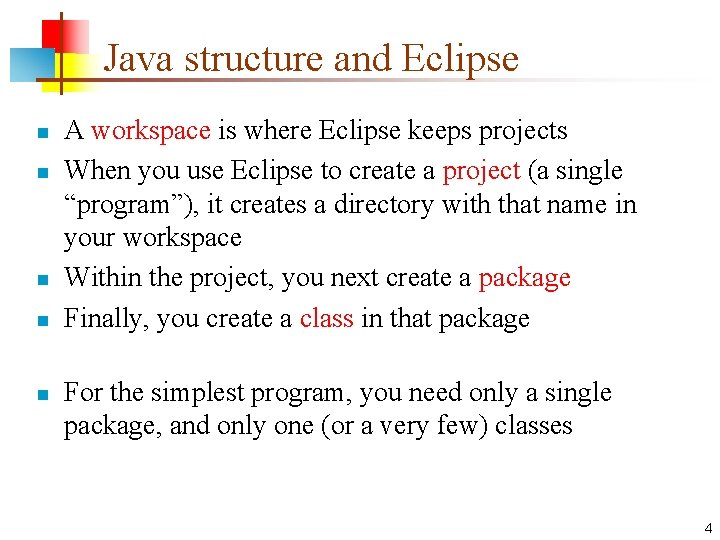 Java structure and Eclipse n n n A workspace is where Eclipse keeps projects