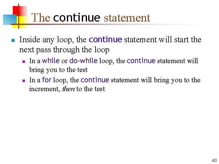 The continue statement n Inside any loop, the continue statement will start the next