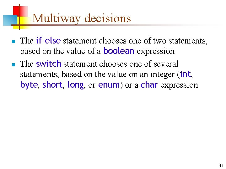 Multiway decisions n n The if-else statement chooses one of two statements, based on