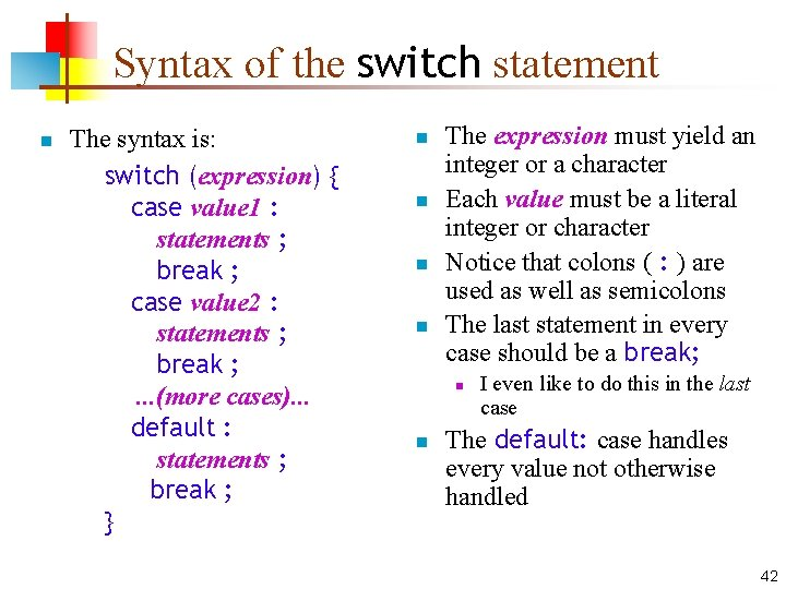 Syntax of the switch statement n The syntax is: switch (expression) { case value