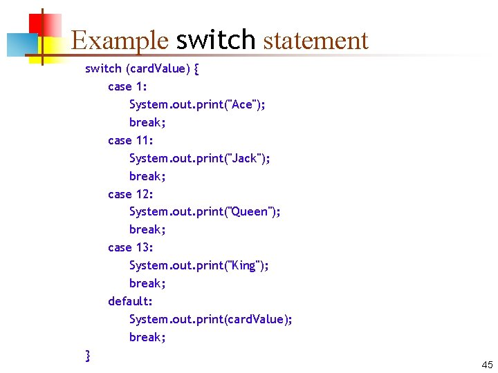 """Example switch statement switch (card. Value) { case 1: System. out. print(""""Ace""""); break; case"""
