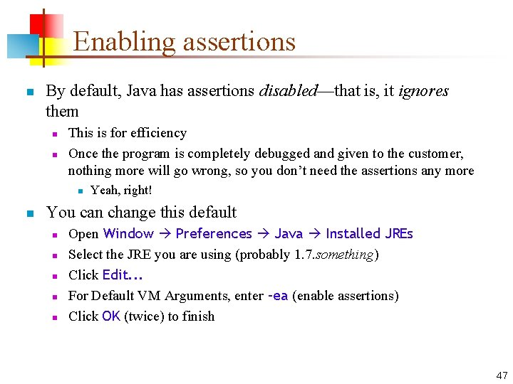 Enabling assertions n By default, Java has assertions disabled—that is, it ignores them n