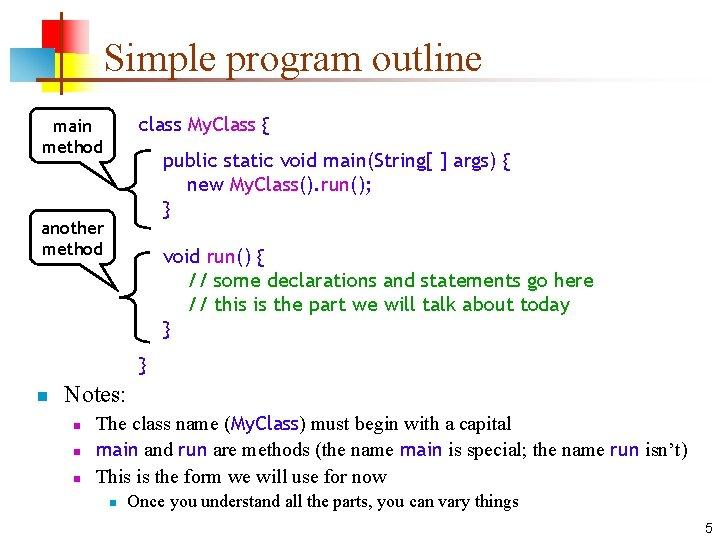 Simple program outline class My. Class { main method public static void main(String[ ]