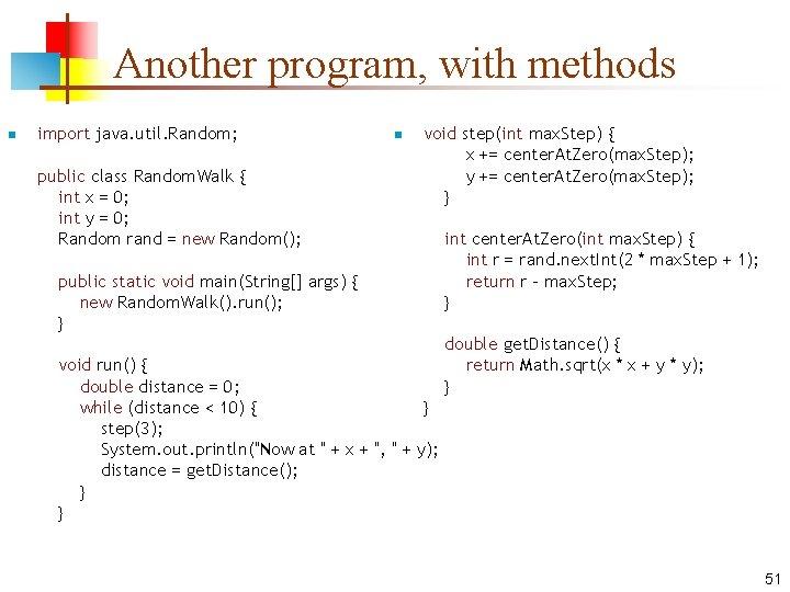 Another program, with methods n import java. util. Random; public class Random. Walk {