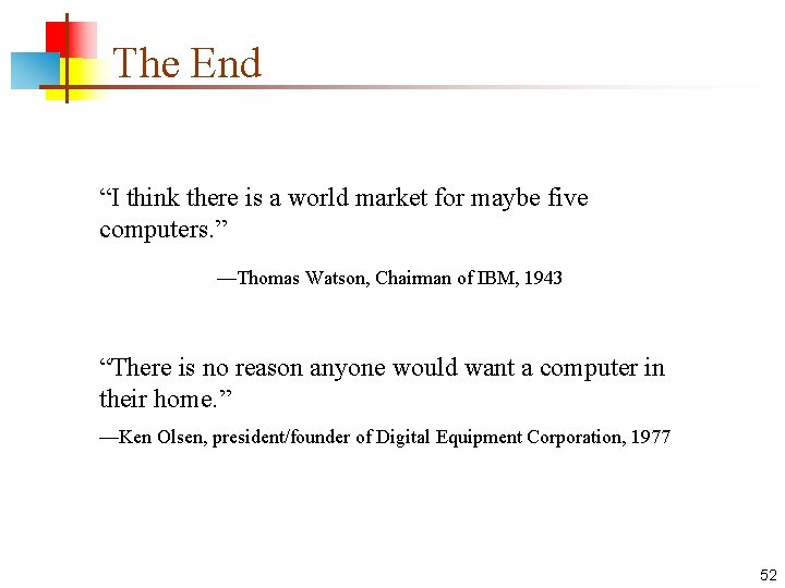 """The End """"I think there is a world market for maybe five computers. """""""