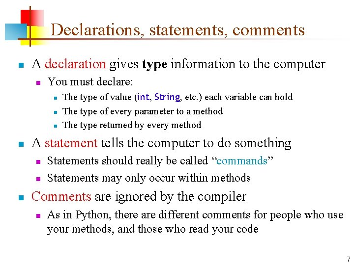 Declarations, statements, comments n A declaration gives type information to the computer n You