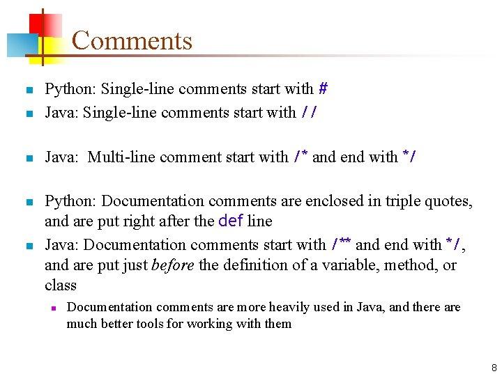 Comments n Python: Single-line comments start with # Java: Single-line comments start with //