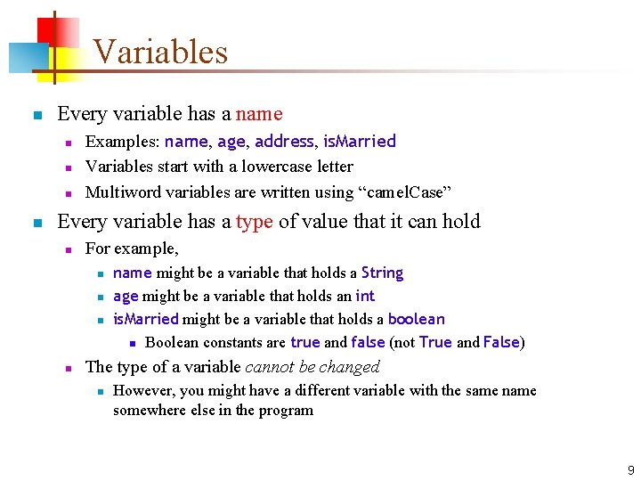 Variables n Every variable has a name n n Examples: name, age, address, is.