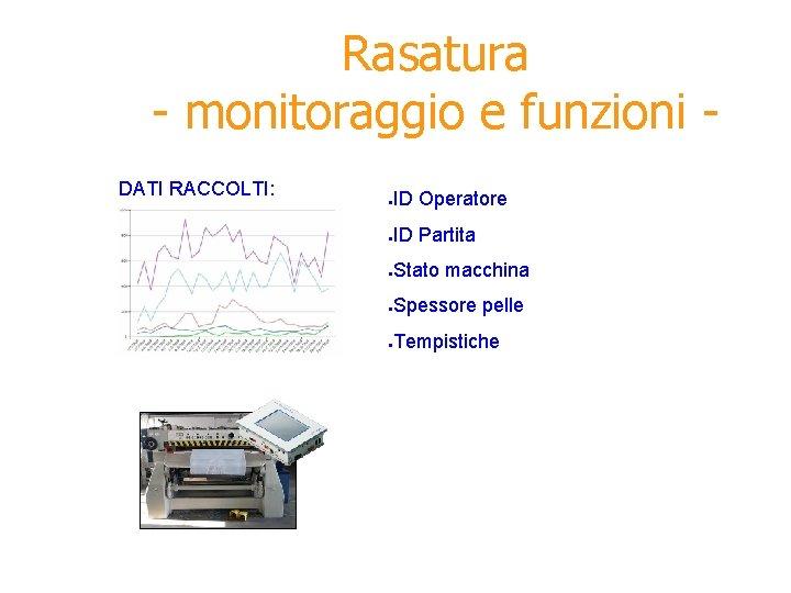 Rasatura - monitoraggio e funzioni DATI RACCOLTI: ● ID Operatore ● ID Partita ●