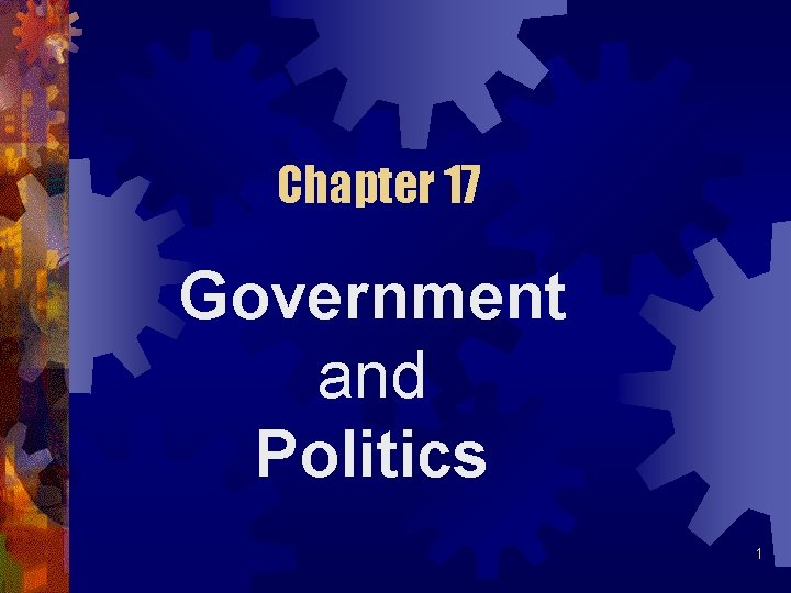 Chapter 17 Government and Politics 1