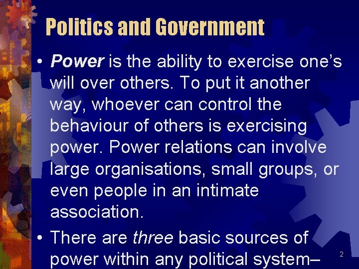 Politics and Government • Power is the ability to exercise one's will over others.