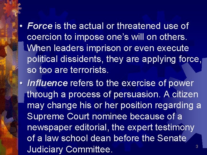 • Force is the actual or threatened use of coercion to impose one's