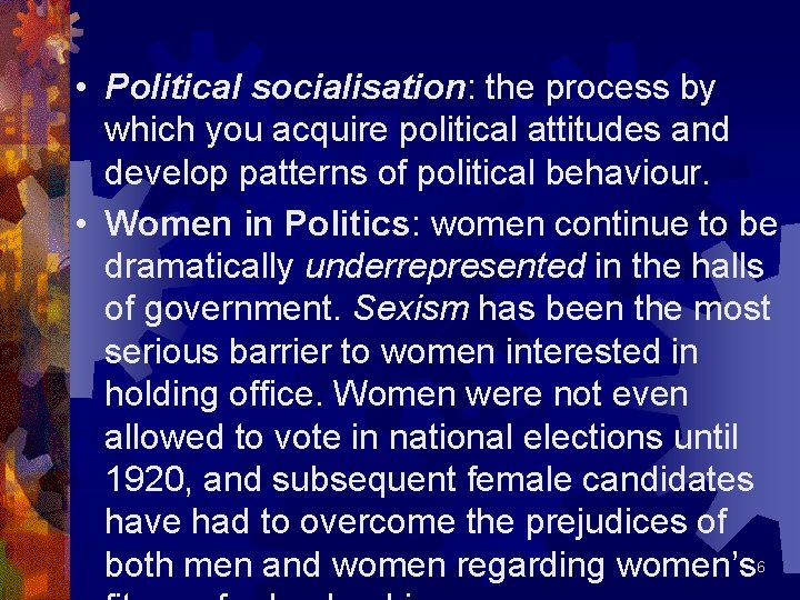 • Political socialisation: socialisation the process by which you acquire political attitudes and