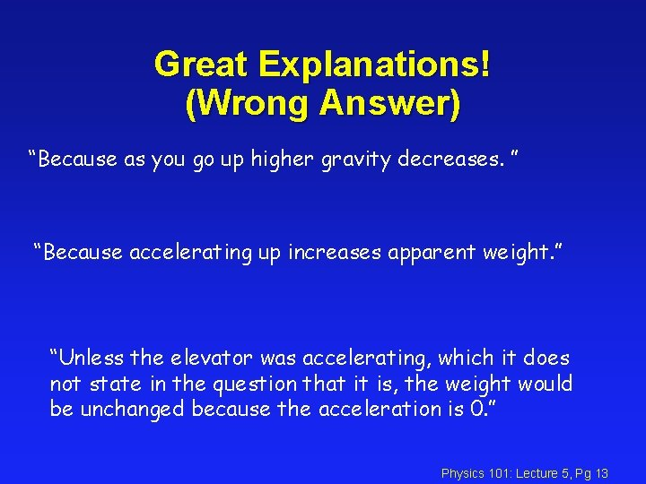 """Great Explanations! (Wrong Answer) """"Because as you go up higher gravity decreases. """" """"Because"""