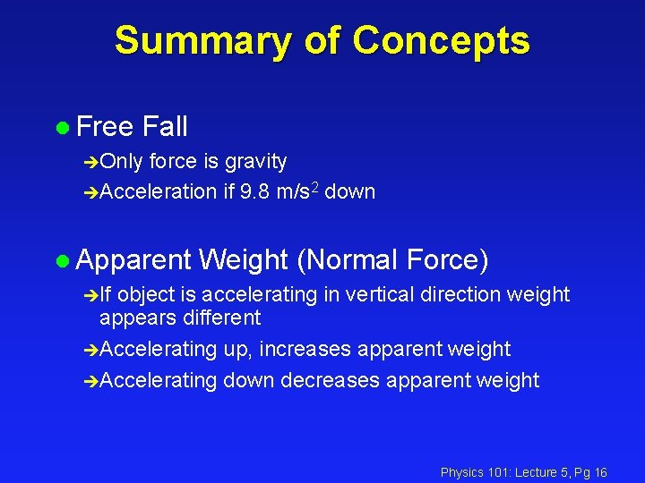 Summary of Concepts l Free Fall èOnly force is gravity èAcceleration if 9. 8