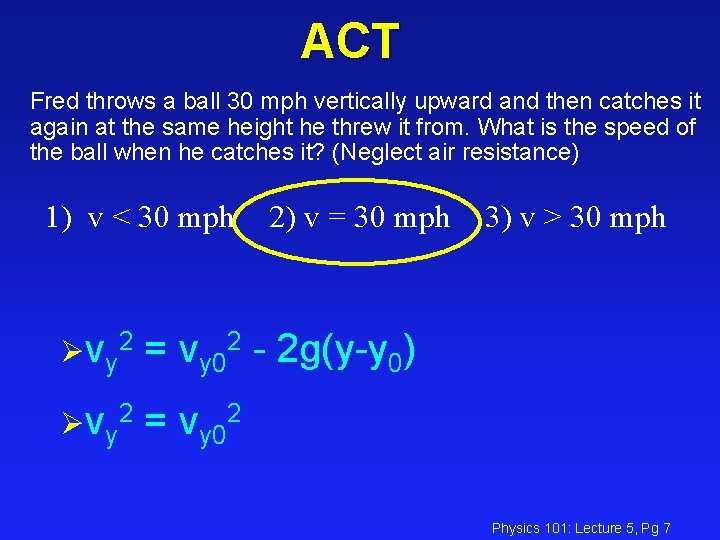 ACT Fred throws a ball 30 mph vertically upward and then catches it again