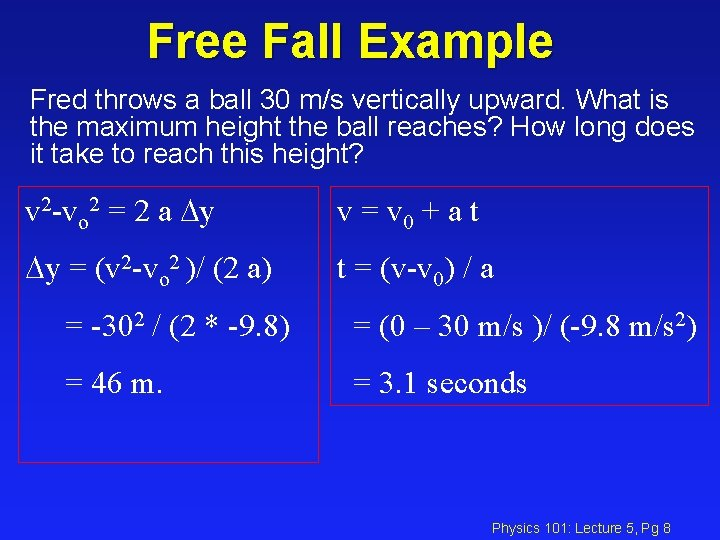 Free Fall Example Fred throws a ball 30 m/s vertically upward. What is the