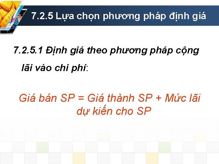 7. 2. 5 Lựa chọn phương pháp định giá 7. 2. 5. 1 Định