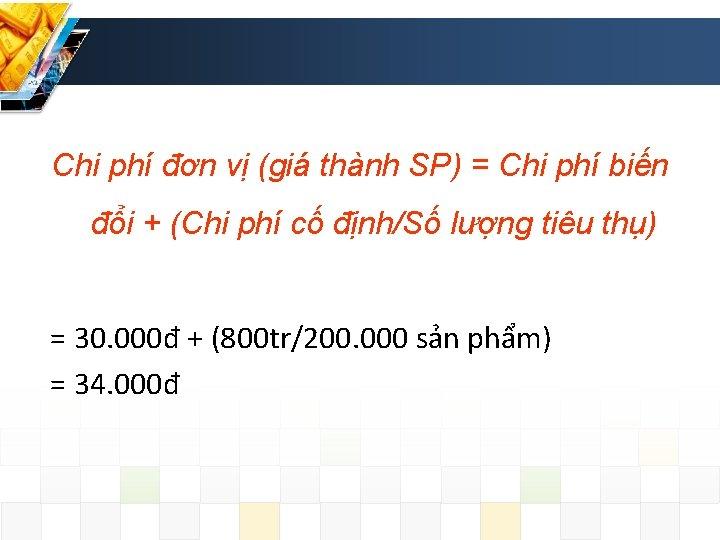 Chi phí đơn vị (giá thành SP) = Chi phí biến đổi + (Chi