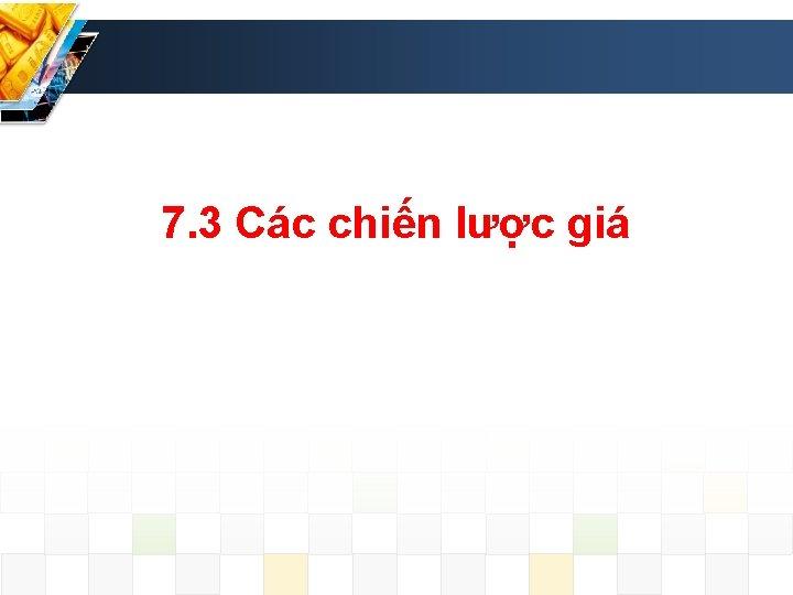 7. 3 Các chiến lược giá