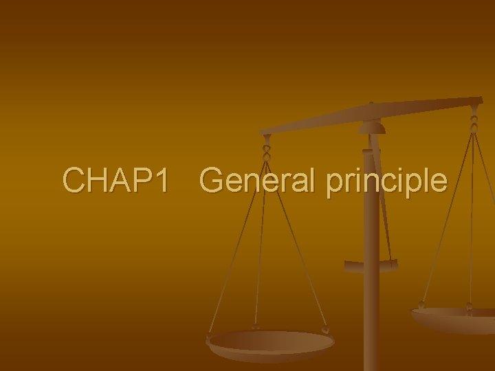 CHAP 1 General principle