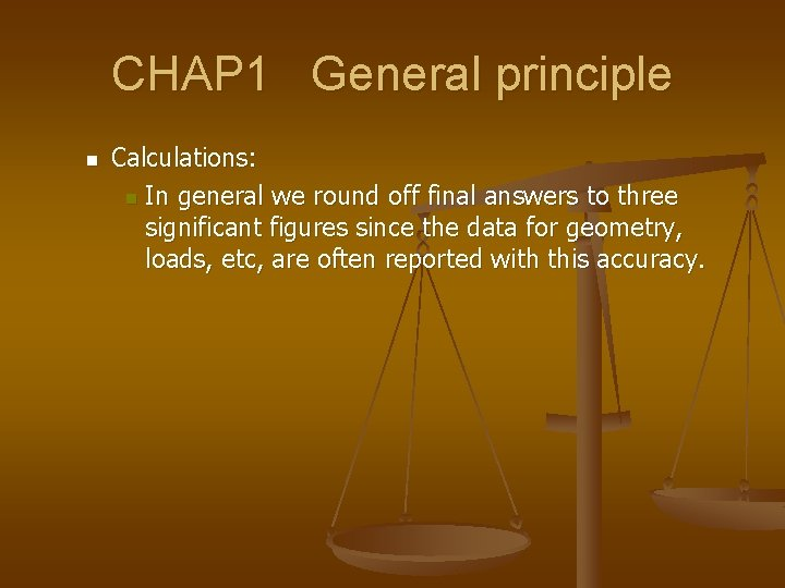 CHAP 1 General principle n Calculations: n In general we round off final answers