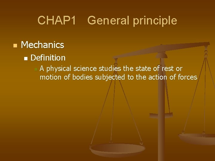 CHAP 1 General principle n Mechanics n Definition n A physical science studies the