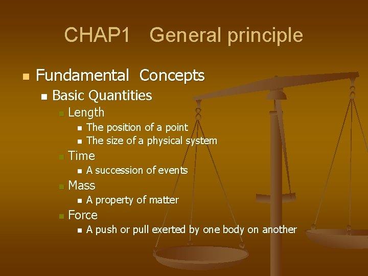 CHAP 1 General principle n Fundamental Concepts n Basic Quantities n Length n n