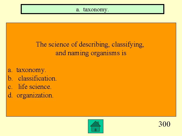 a. taxonomy. The science of describing, classifying, and naming organisms is a. b. c.