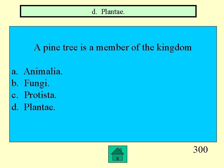 d. Plantae. A pine tree is a member of the kingdom a. b. c.