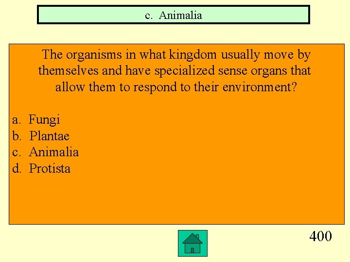 c. Animalia The organisms in what kingdom usually move by themselves and have specialized