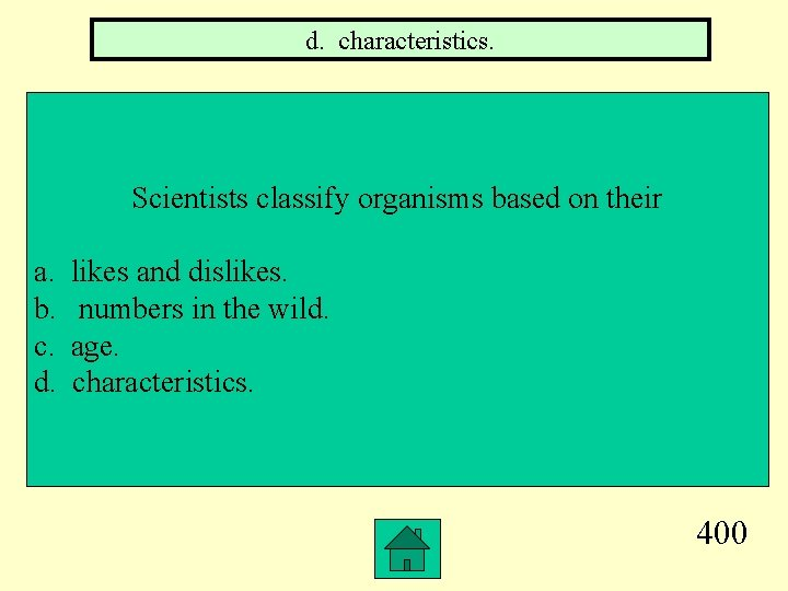 d. characteristics. Scientists classify organisms based on their a. b. c. d. likes and