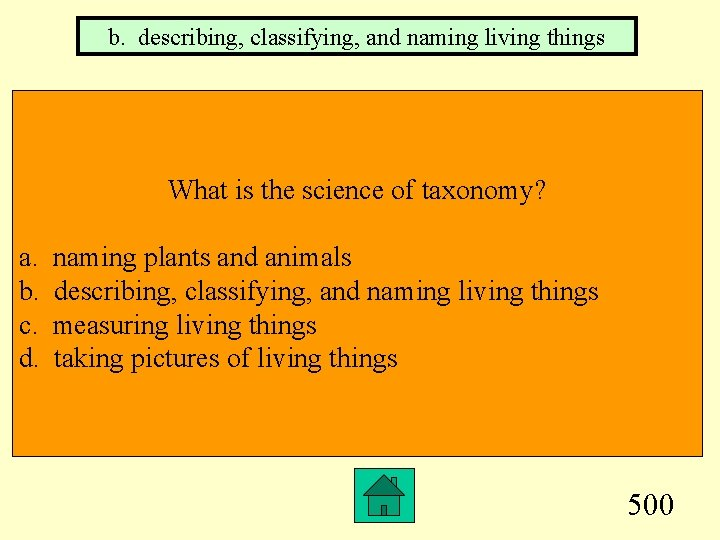 b. describing, classifying, and naming living things What is the science of taxonomy? a.