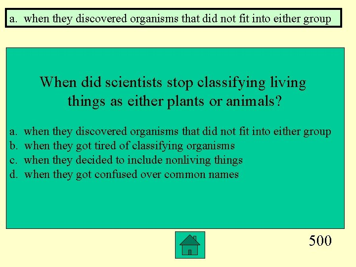 a. when they discovered organisms that did not fit into either group When did