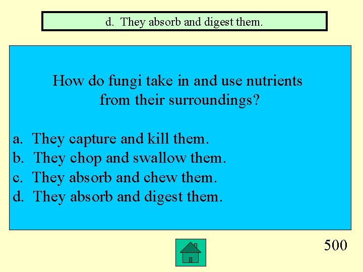 d. They absorb and digest them. How do fungi take in and use nutrients