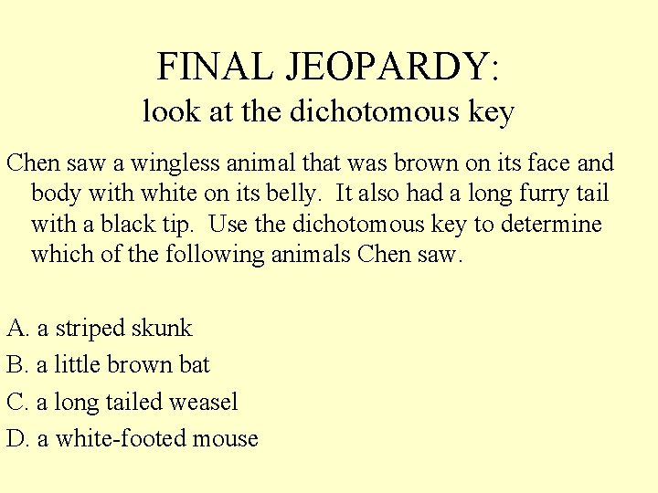 FINAL JEOPARDY: look at the dichotomous key Chen saw a wingless animal that was