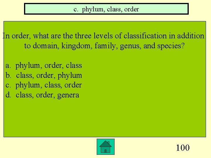 c. phylum, class, order In order, what are three levels of classification in addition
