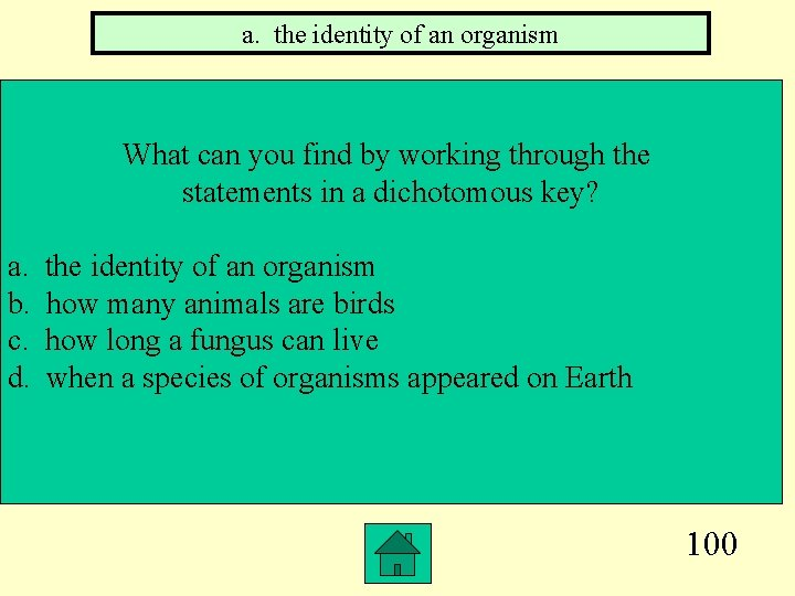 a. the identity of an organism What can you find by working through the
