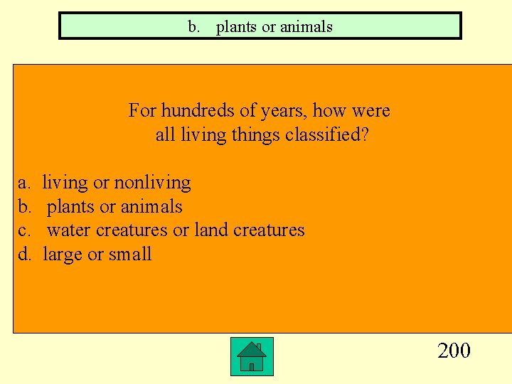 b. plants or animals For hundreds of years, how were all living things classified?