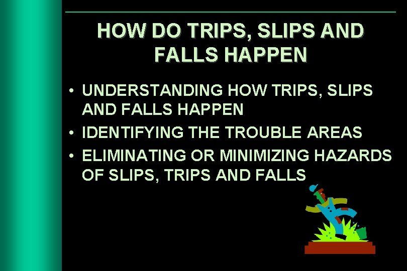 HOW DO TRIPS, SLIPS AND FALLS HAPPEN • UNDERSTANDING HOW TRIPS, SLIPS AND FALLS